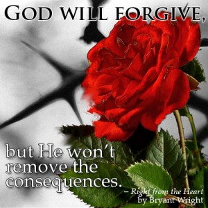 God Will Forgive But He Won't Remove the Consequences