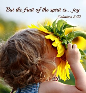 Galatians 5:22 But the fruit of the spirit is joy