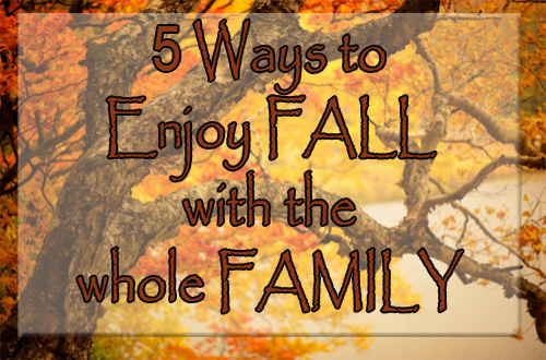 5 Ways to Enjoy Fall for the Whole Family