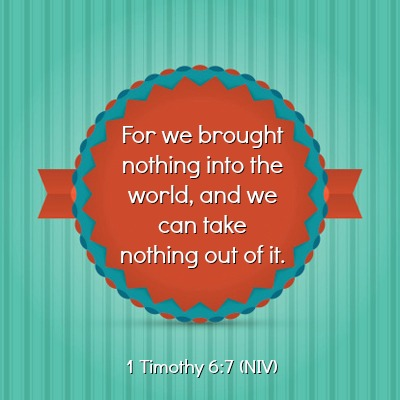 1 timothy 6-7 we brought nothing