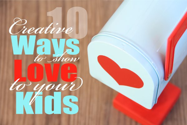 10 Creative Ways to show Love to your Kids 600x400